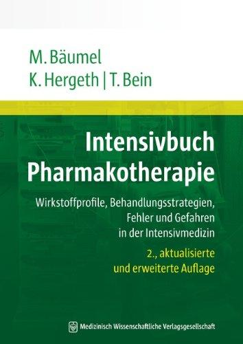 Intensivbuch Pharmakotherapie: Wirkstoffprofile, Behandlungsstrategien, Fehler und Gefahren: Monika Bäumel