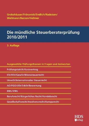 Die mündliche Steuerberaterprüfung 2010/2011 - Uwe Grobshäuser; Thomas Fränznick; Günter Endlich; Alexander Endlich; Rolf-Rüdiger Radeisen; Andreas Wellmann