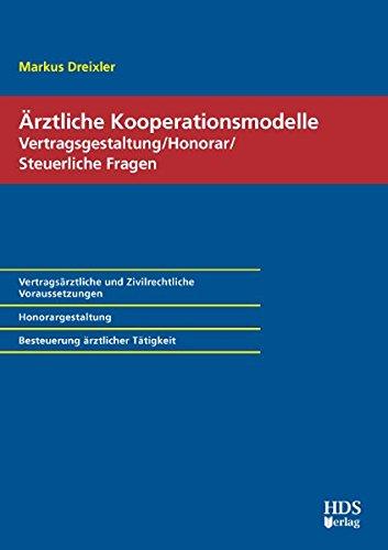 Ärztliche Kooperationsmodelle; Vertragsgestaltung / Honorar / Steuerliche Fragen: ...