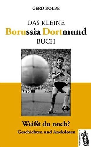 9783941499843: Das kleine Borussia Dortmund Buch: Weißt du noch? Geschichten und Anekdoten