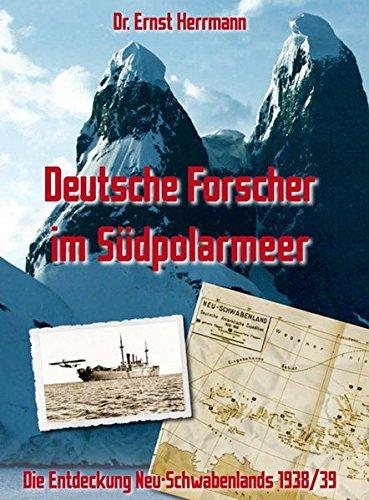 Deutsche Forscher im Südpolarmeer: Die Entdeckung Neu-Schwabenlands 1938/39. - Herrmann, Ernst