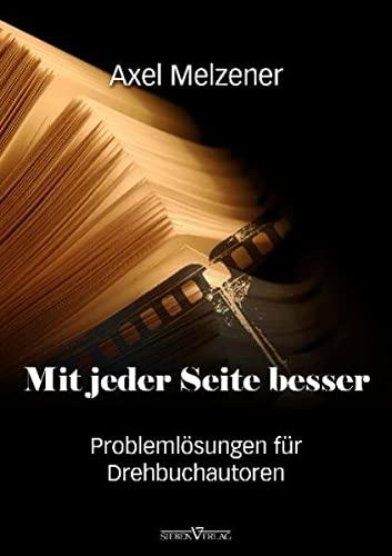 Mit jeder Seite besser: Problemlösungen für Drehbuchautoren: Melzener, Axel