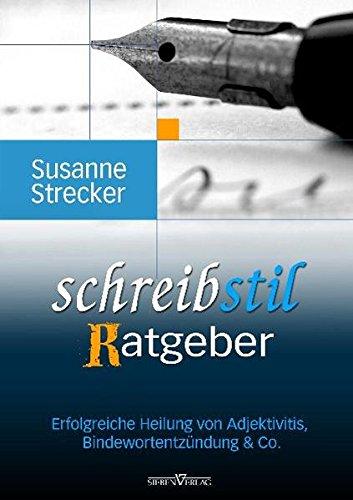 9783941547285: Schreibstilratgeber: Erfolgreiche Heilung von Adjektivitis, Bindewortentzündung & Co