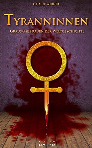 9783941557369: Tyranninnnen: Grausame Frauen der Weltgeschichte
