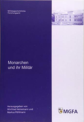 Monarchen und ihr Militär: Mit Beitr. von Michael Epkenhans, Jürgen Luh, Marcus von Salisch, Dieter Storz und Heinz Stübig - Heinemann, Winfried / Pöhlmann, Markus
