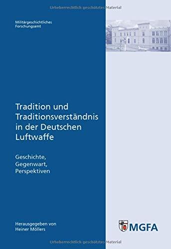 Tradition und Traditionsverständnis in der Deutschen Luftwaffe: Geschichte - Gegenwart - ...