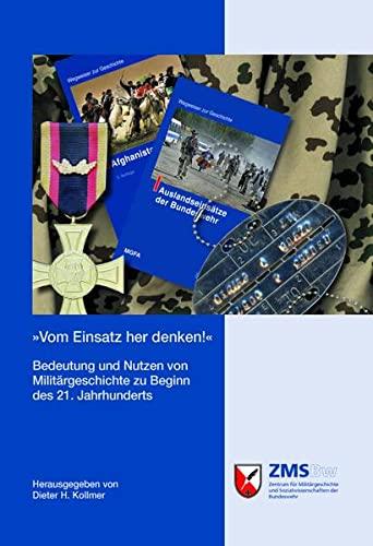 9783941571266: �Vom Einsatz her denken!�: Einsatz und milit�rgeschichtliche Lehre in der Bundeswehr des 21. Jahrhunderts