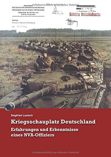 Kriegsschauplatz Deutschland: Erfahrungen und Erkenntnisse eines NVA-Offiziers - Siegfried Lautsch