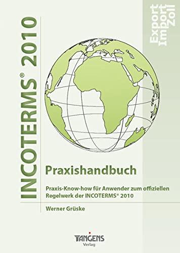 INCOTERMS® 2010 - Praxishandbuch: Praxis-Know-how für Anwender: Werner Grüske
