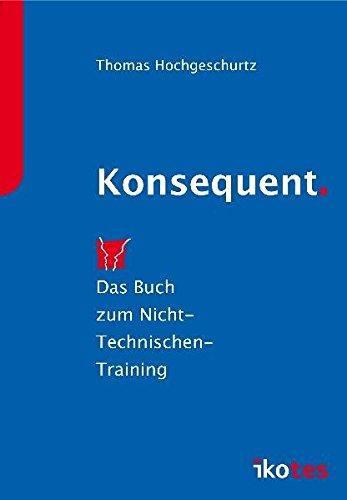 9783941626003: Konsequent: Das Buch zum Nicht-Technischen-Training