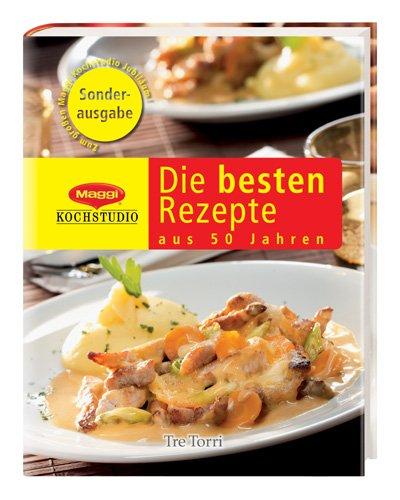9783941641068: Die besten Rezepte aus 50 Jahre Maggi Kochstudio: Jubil�umsausgabe