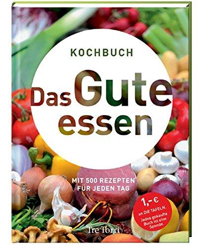Das Gute essen: Mit 500 Rezepten für jeden Tag - Frenzel, Ralf
