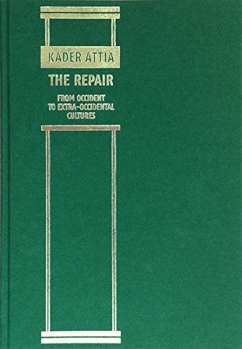 Kader Attia - The Repair From Occident To Extra-occidental Cultures (English and French Edition): ...