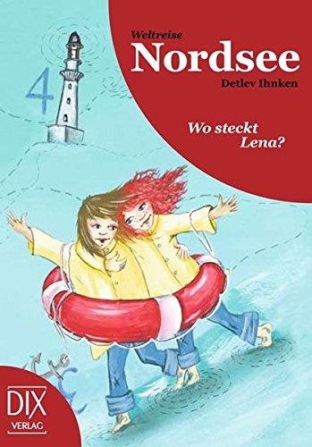 9783941651708: Weltreise Nordsee: Wo steckt Lena?