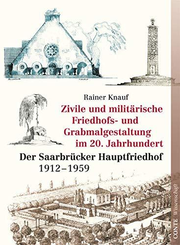 Zivile und militärische Friedhofs- und Grabmalgestaltung im 20. Jahrhundert: Der Saarbrücker Hauptfriedhof (1912-1959) - Knauf, Rainer