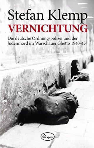 9783941688421: Vernichtung: Die deutsche Ordnungspolizei und der Judenmord im Warschauer Ghetto 1940-43