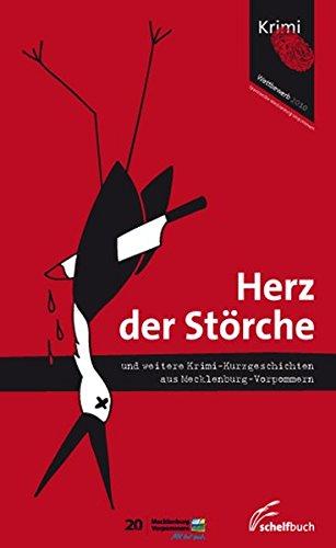 Herz der Störche: und andere Krimi-Kurzgeschichten aus Mecklenburg-Vorpommern. Das Buch zum Krimiwettbewerb 2010