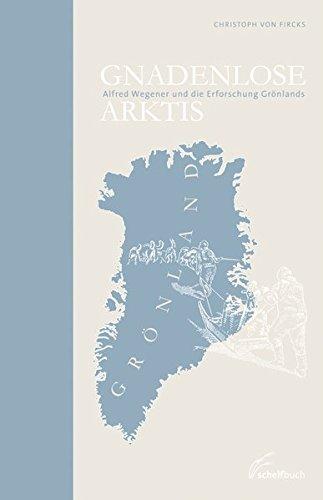 9783941689138: Gnadenlose Arktis: Alfred Wegener und die Erforschung Grönlands