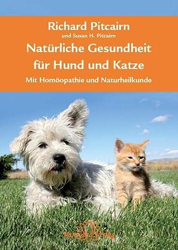 Natürliche Gesundheit für Hund und Katze: Mit Homöopathie und Naturheilkunde (Hardback): R. ...