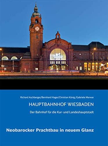 Hauptbahnhof Wiesbaden: Der Bahnhof für die Kur- und Landeshauptstadt: Reinhard Aschberger; ...