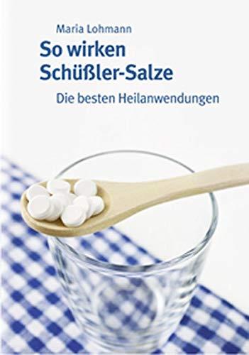 9783941717152: So wirken Schüßler-Salze: Die besten Heilanwendungen