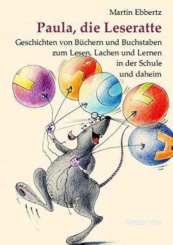 Paula, die Leseratte: Geschichten von Büchern und Buchstaben zum Lesen, Lachen und Lernen in ...