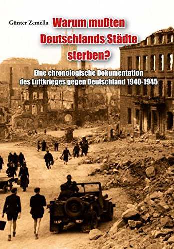 9783941730106: Warum mußten Deutschlands Städte sterben?: Eine chronologische Dokumentation des Luftkrieges gegen Deutschland 1940-1945