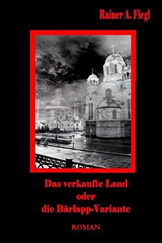9783941758155: Das verkaufte Land - oder - Die B�rlapp-Variante   Roman: Eine deutsche Zukunftsvision
