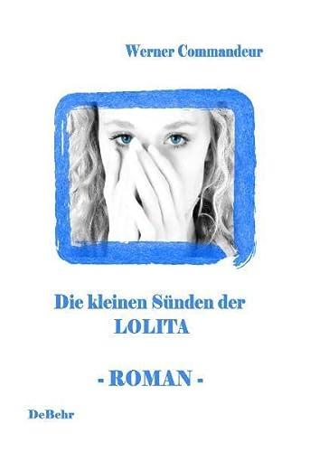 Die kleinen Sünden der Lolita - Roman: Werner Commandeur