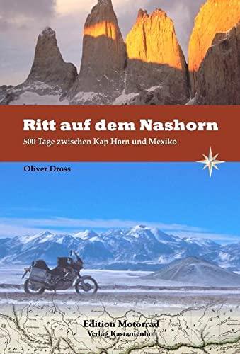 9783941760110: Ritt auf dem Nashorn: 500 Tage zwischen Mexiko und Kap Horn