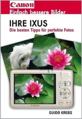 9783941761049: Ihre Ixus: Einfach bessere Bilder. Die besten Tipps für perfekte Fotos