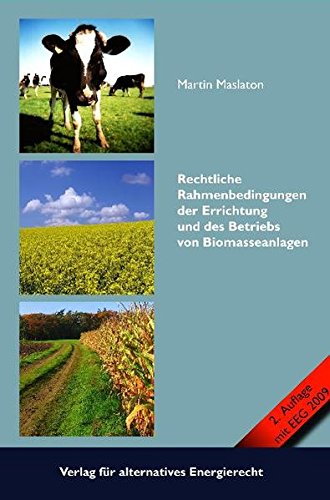 Rechtliche Rahmenbedingungen der Errichtung und des Betriebs von Biomasseanlagen: Martin Maslaton