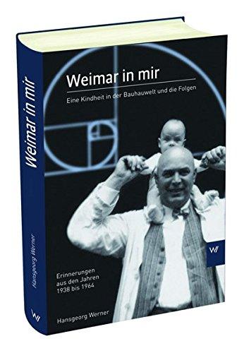 9783941830264: Weimar in mir: Eine Kindheit in der Bauhauswelt und ihre Folgen. Erinnerungen aus den Jahren 1938 bis 1964