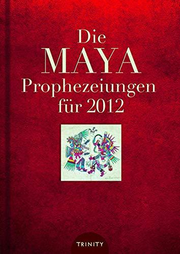 Die Maya Prophezeiungen f?r 2012: Gerald Benedict