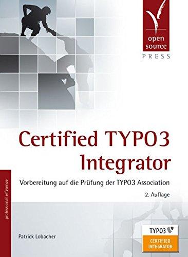 Certified TYPO3 Integrator: Vorbereitung auf die Prüfung: Patrick Lobacher