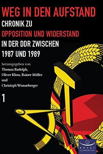 9783941848177: Weg in den Aufstand: Chronik zu Opposition und Widerstand in der DDR von August 1987 bis Dezember 1989 Band1