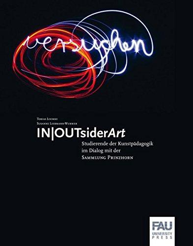 IN/OUTsiderArt : Studierende der Kunstpädagogik im Dialog mit der Sammlung Prinzhorn: ...