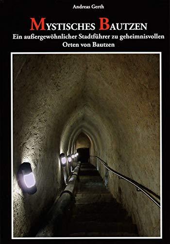 9783941908420: Mystisches Bautzen: Ein außergewöhnlicher Stadtführer zu geheimnisvollen Orten von Bautzen