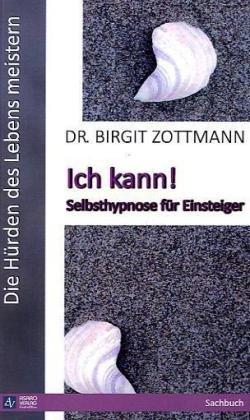Die Hürden des Lebens meistern: Ich kann! - Selbsthypnose für Einsteiger - Zottmann, Birgit
