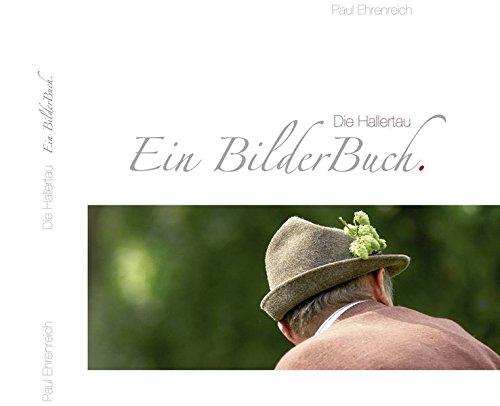 Die Hallertau Ein BilderBuch: Paul Ehrenreich
