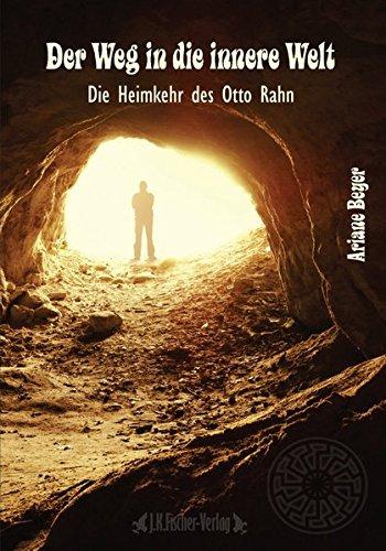 9783941956186: Der Weg in die innere Welt: Die Heimkehr des Otto Rahn