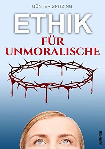 9783941956445: Ethik für Unmoralische: Genussvoll leben mit Lust und Verantwortung