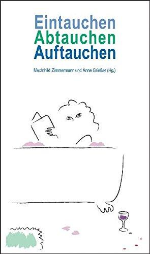 9783941970083: Eintauchen Abtauchen Auftauchen: Skurrile Geschichten aus der Badewanne