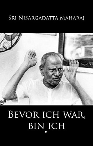 Bevor Ich War, Bin Ich - Nisargadatta Maharaj, Sri Zus.-Gest. U. Hrsg. V. Jean Dunn. Übers. V. Daniel Herbst; Nisargadatta Maharaj, Sri; Dunn, Jean; Herbst, Daniel