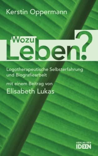9783942006019: Wozu Leben?: Logotherapeutische Selbsterfahrung und Biografiearbeit. Mit einem Beitrag von Elisabeth Lukas