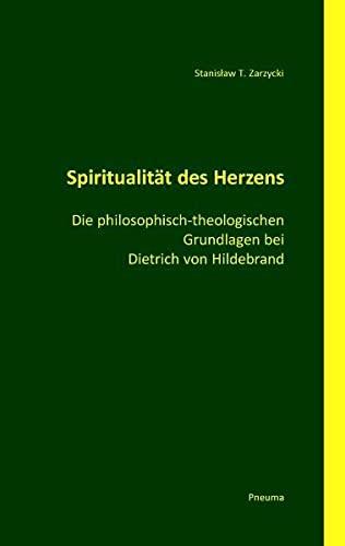 9783942013031: Spiritualit�t des Herzens: Die philosophisch-theologischen Grundlagen bei Dietrich von Hildebrand