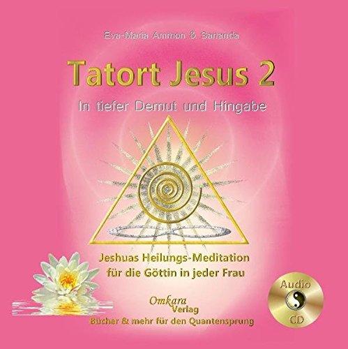 9783942045025: Tatort Jesus 2 - Heilung auf allen Ebenen deiner Göttlichkeit: Jeshuas Heilungsmeditation für die Göttin in jeder Frau