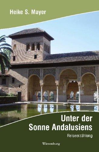 Unter der Sonne Andalusiens: Reiseerzählung - Mayer, Heike S
