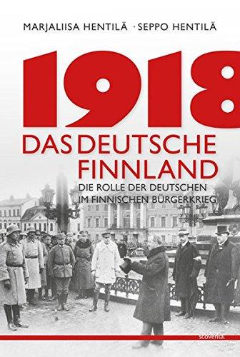 1918 - Das deutsche Finnland: Die Rolle: Hentilä, Marjaliisa; Hentilä,