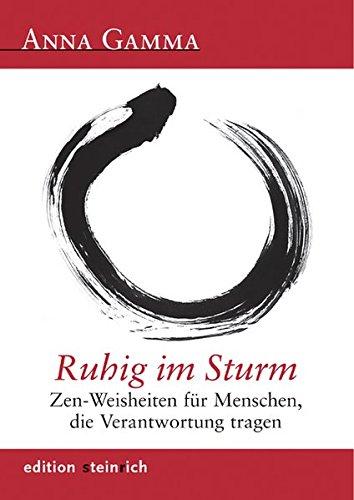 Ruhig im Sturm: Zen-Weisheiten fur Menschen, die: Anna Gamma